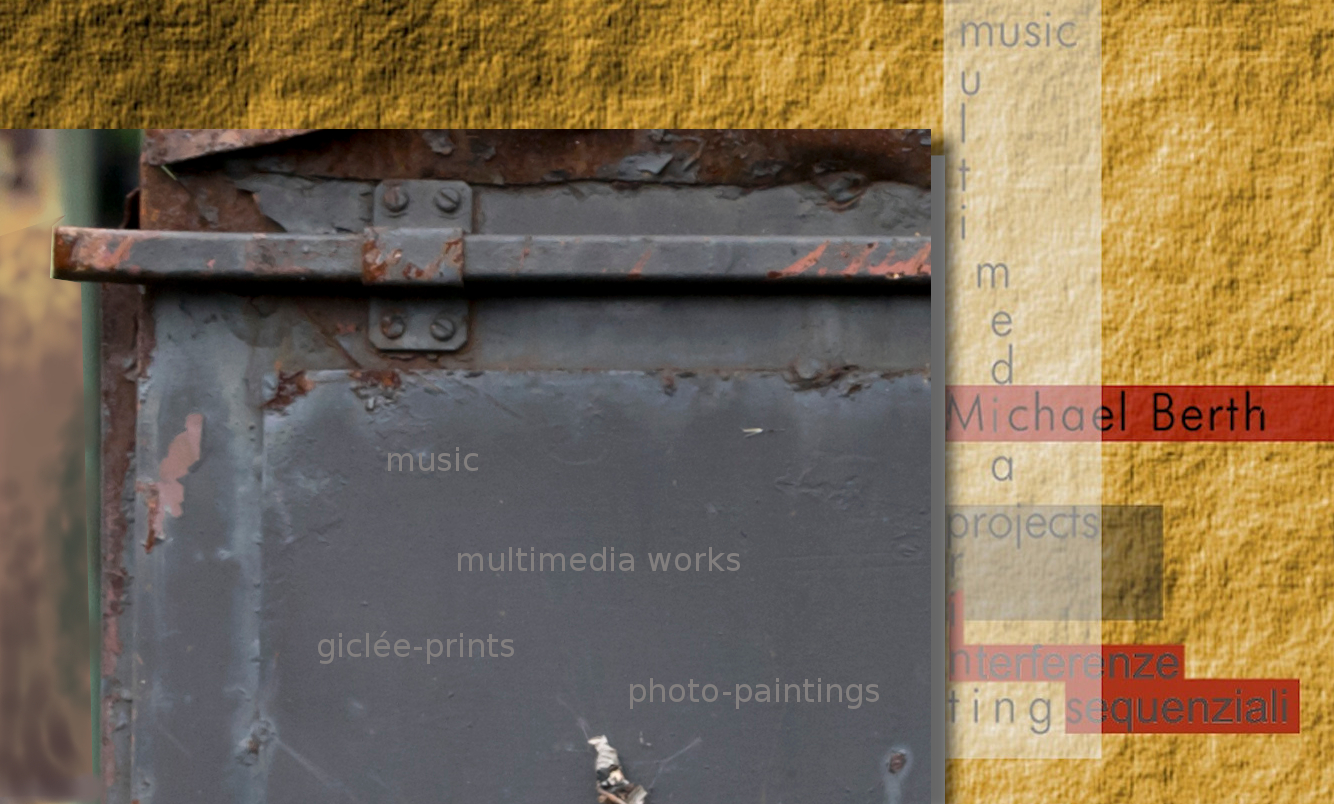 abstract about-image is a double-image with the titles: music - multimedia works - giclée-prints – photo-paintings. Other titles are arranged horizontally and vertically on the other image: Michael Berth - music - multimedia projects - printings - interferenze sequenziali